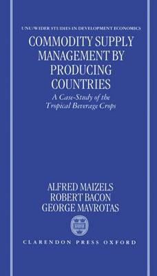 Commodity Supply Management by Producing Countries: A Case-Study of the Tropical Beverage Crops - UNU/WIDER Studies in Development Economics (Hardback)