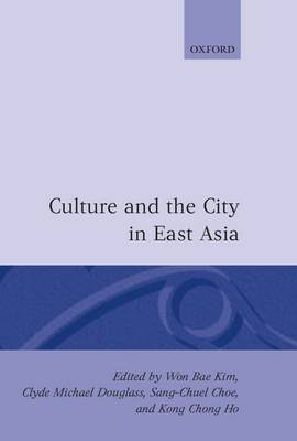 Culture and the City in East Asia - Oxford Geographical and Environmental Studies Series (Hardback)