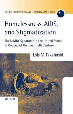 Homelessness, AIDS, and Stigmatization: The NIMBY Syndrome in the United States at the End of the Twentieth Century - Oxford Geographical and Environmental Studies Series (Hardback)
