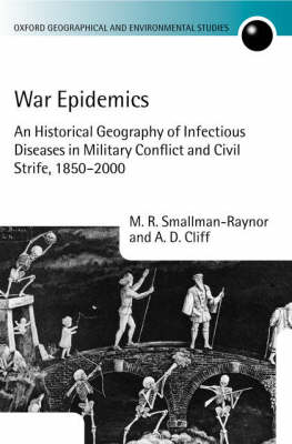 War Epidemics: An Historical Geography of Infectious Diseases in Military Conflict and Civil Strife, 1850-2000 - Oxford Geographical and Environmental Studies Series (Hardback)
