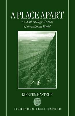 A Place Apart: An Anthropological Study of the Icelandic World - Oxford Studies in Social and Cultural Anthropology (Hardback)