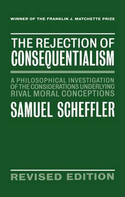 The Rejection of Consequentialism: A Philosophical Investigation of the Considerations Underlying Rival Moral Conceptions (Hardback)