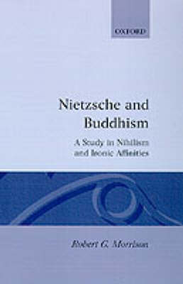 Nietzsche and Buddhism: A Study in Nihilism and Ironic Affinities (Hardback)