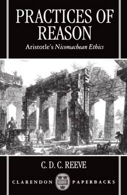 Practices of Reason: Aristotle's Nicomachean Ethics (Paperback)