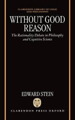 Without Good Reason: The Rationality Debate in Philosophy and Cognitive Science - Clarendon Library of Logic and Philosophy (Hardback)