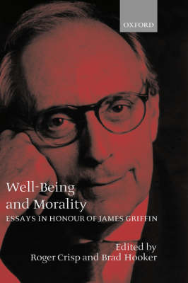 Well-Being and Morality: Essays in Honour of James Griffin (Hardback)