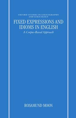 Fixed Expressions and Idioms in English: A Corpus-Based Approach - Oxford Studies in Lexicography and Lexicology (Hardback)