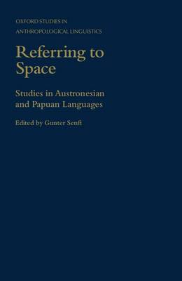 Referring to Space: Studies in Austronesian and Papuan Languages - Oxford Studies in Anthropological Linguistics 11 (Hardback)