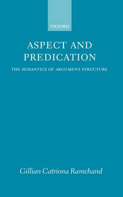 Aspect and Predication: The Semantics of Argument Structure (Hardback)