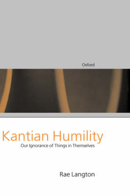 Kantian Humility: Our Ignorance of Things in Themselves (Hardback)