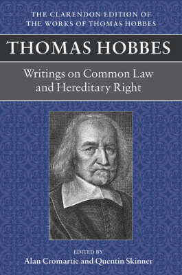 Thomas Hobbes: Writings on Common Law and Hereditary Right: A dialogue between a philosopher and a student, of the common Laws of England. Questions relative to Hereditary right - Clarendon Edition of the Works of Thomas Hobbes (Hardback)