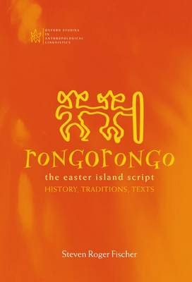 Rongorongo: The Easter Island Script: History, Traditions, Text - Oxford Studies in Anthropological Linguistics 14 (Hardback)