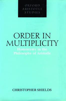 Order in Multiplicity: Homonymy in the Philosophy of Aristotle - Oxford Aristotle Studies Series (Hardback)
