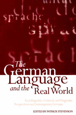 The German Language and the Real World: Sociolinguistic, Cultural, and Pragmatic Perspectives on Contemporary German (Paperback)
