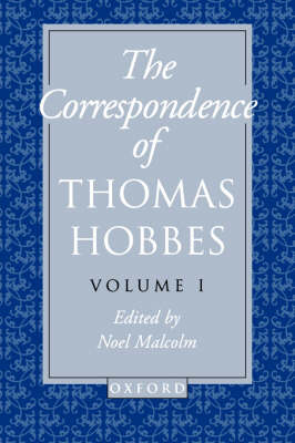 The Correspondence of Thomas Hobbes: The Correspondence of Thomas Hobbes: Volume I: 1622-1659 - Clarendon Edition of the Works of Thomas Hobbes VI (Paperback)