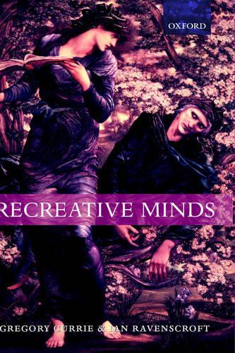 Recreative Minds: Imagination in Philosophy and Psychology (Hardback)