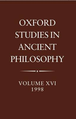 Oxford Studies in Ancient Philosophy: Volume XVI, 1998 - Oxford Studies in Ancient Philosophy (Hardback)