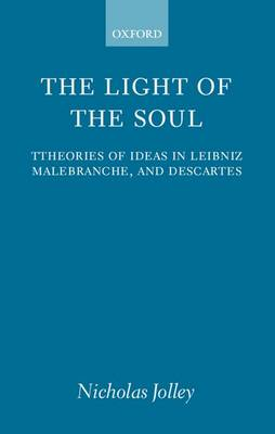 The Light of the Soul: Theories of Ideas in Leibniz, Malebranche, and Descartes (Paperback)