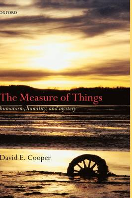 The Measure of Things: Humanism, Humility, and Mystery (Hardback)
