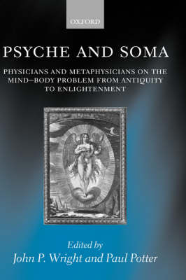 Psyche and Soma: Physicians and Metaphysicians on the Mind-Body Problem from Antiquity to Enlightenment (Hardback)