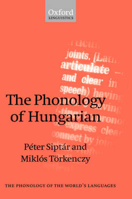 The Phonology of Hungarian - The Phonology of the World's Languages (Hardback)