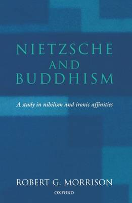 Nietzsche and Buddhism: A Study in Nihilism and Ironic Affinities (Paperback)