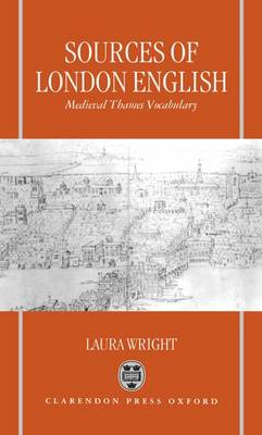 Sources of London English: Medieval Thames Vocabulary (Hardback)
