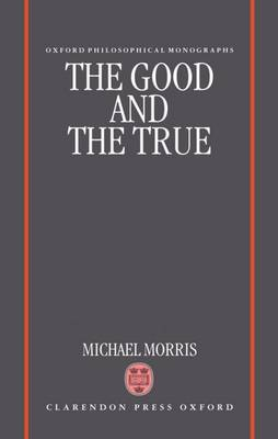 The Good and the True - Oxford Philosophical Monographs (Hardback)