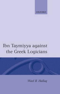 Ibn Taymiyya Against the Greek Logicians (Hardback)