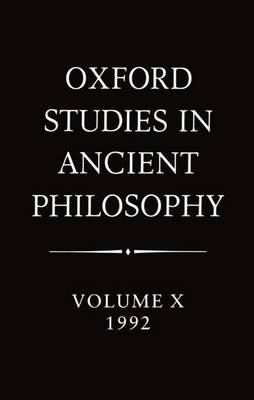 Oxford Studies in Ancient Philosophy: Volume X: 1992 - Oxford Studies in Ancient Philosophy (Hardback)