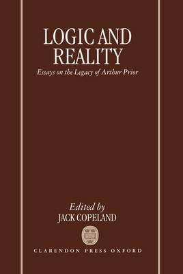 Logic and Reality: Essays on the Legacy of Arthur Prior (Hardback)