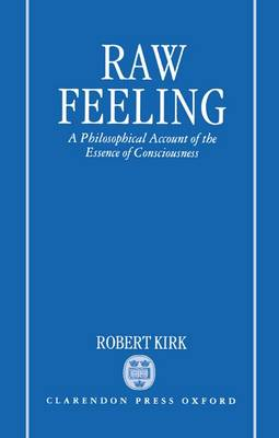 Raw Feeling: A Philosophical Account of the Essence of Consciousness (Hardback)