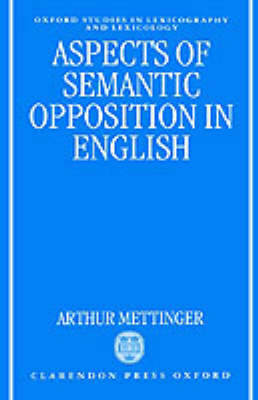Aspects of Semantic Opposition in English - Oxford Studies in Lexicography and Lexicology (Hardback)