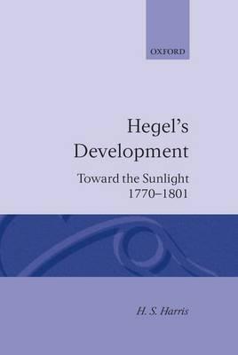 Hegel's Development: Toward the Sunlight 1770-1801 - Hegel's Development (Hardback)