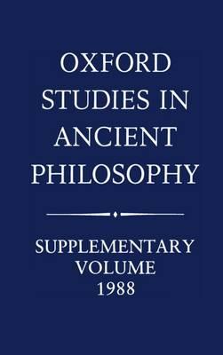 Oxford Studies in Ancient Philosophy: Supplementary Volume: 1988 - Oxford Studies in Ancient Philosophy (Hardback)