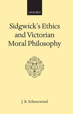 Sidgwick's Ethics and Victorian Moral Philosophy (Hardback)