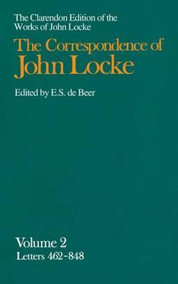 The The John Locke: Correspondence: John Locke: Correspondence Letters 462-848 Volume II - Clarendon Edition of the Works of John Locke (Hardback)