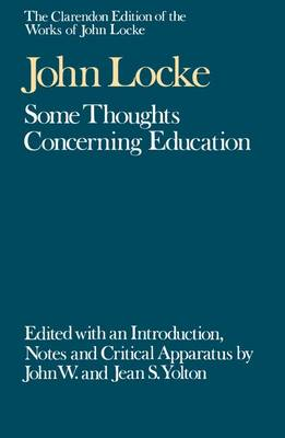 The Clarendon Edition of the Works of John Locke: Some Thoughts Concerning Education - Clarendon Edition of the Works of John Locke (Hardback)