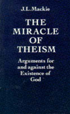The Miracle of Theism: Arguments for and against the Existence of God (Paperback)