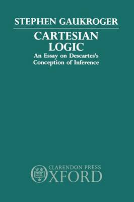 Cartesian Logic: An Essay on Descartes's Conception of Inference (Hardback)