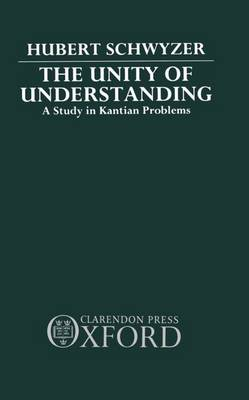 The Unity of Understanding: A Study in Kantian Problems (Hardback)