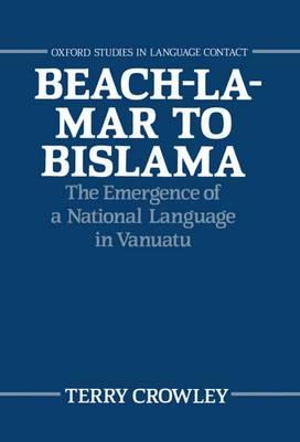 Beach-la-Mar to Bislama: The Emergence of a National Language in Vanuatu - Oxford Studies in Language Contact (Hardback)