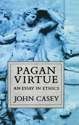 Pagan Virtue: An Essay in Ethics - Clarendon Paperbacks (Hardback)