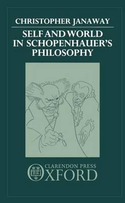 Self and World in Schopenhauer's Philosophy (Hardback)
