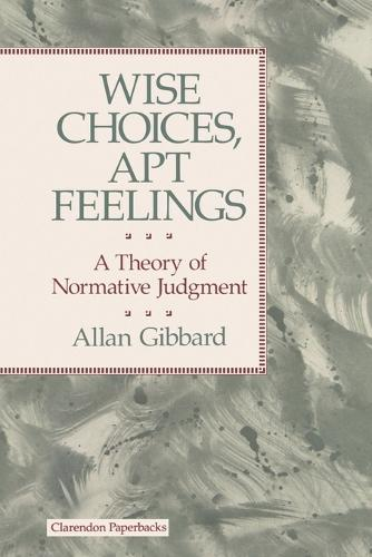 Wise Choices, Apt Feelings: A Theory of Normative Judgment (Paperback)