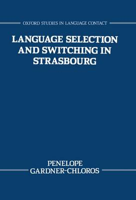 Language Selection and Switching in Strasbourg - Oxford Studies in Language Contact (Hardback)