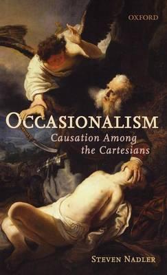 Occasionalism: Causation Among the Cartesians (Hardback)