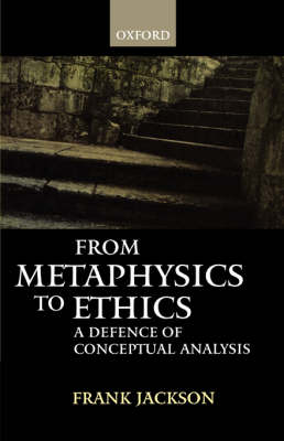 From Metaphysics to Ethics: A Defence of Conceptual Analysis (Paperback)