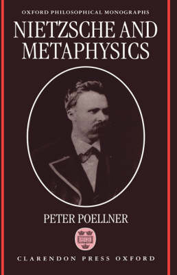 Nietzsche and Metaphysics - Oxford Philosophical Monographs (Paperback)