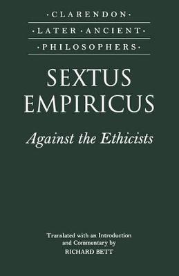 Sextus Empiricus: Against the Ethicists - Clarendon Later Ancient Philosophers (Paperback)